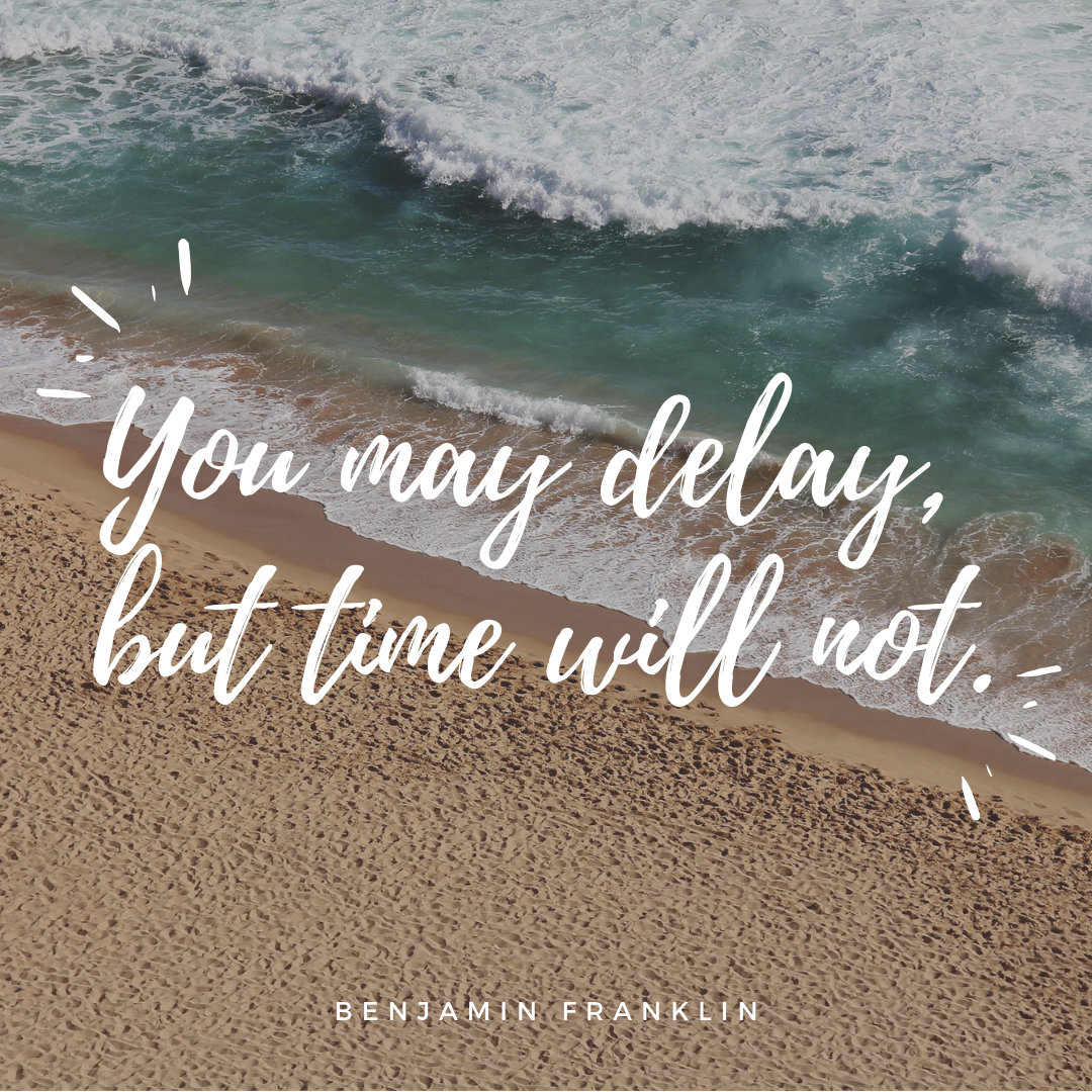 Benjamin Franklin quote about not delaying action