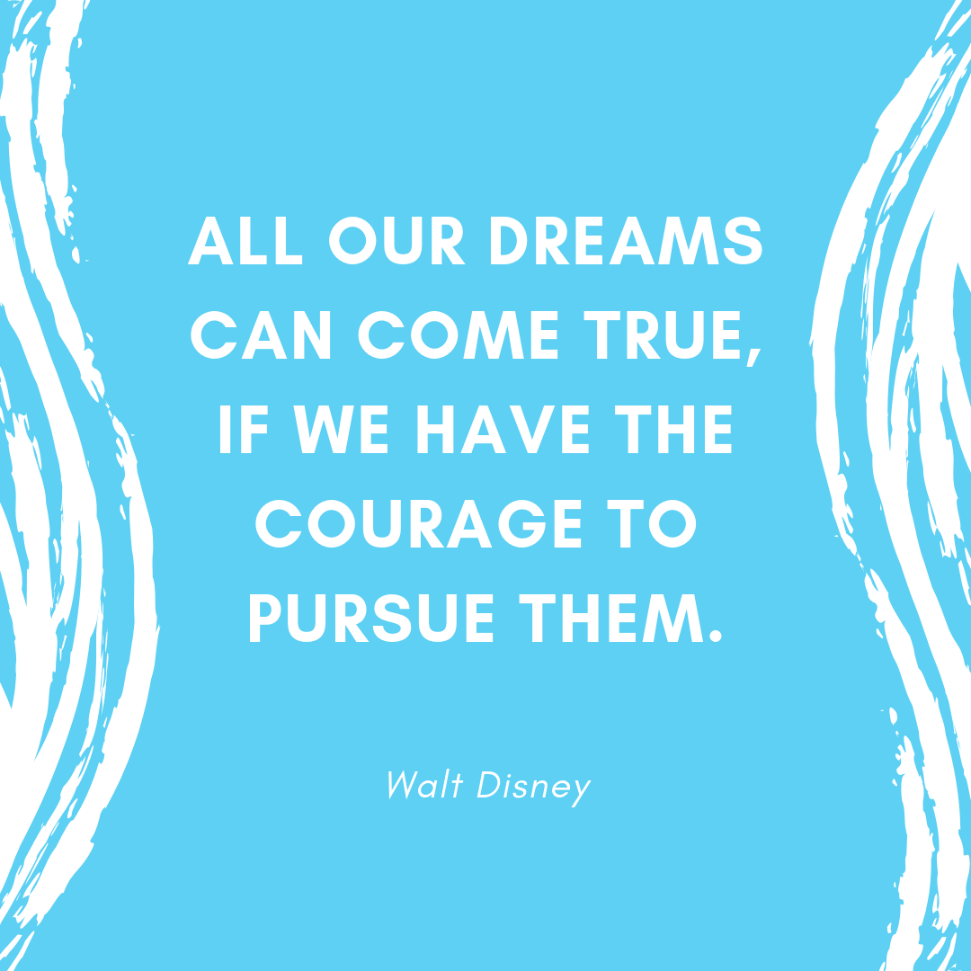 Walt Disney quote about dreams, courage, and pursuit