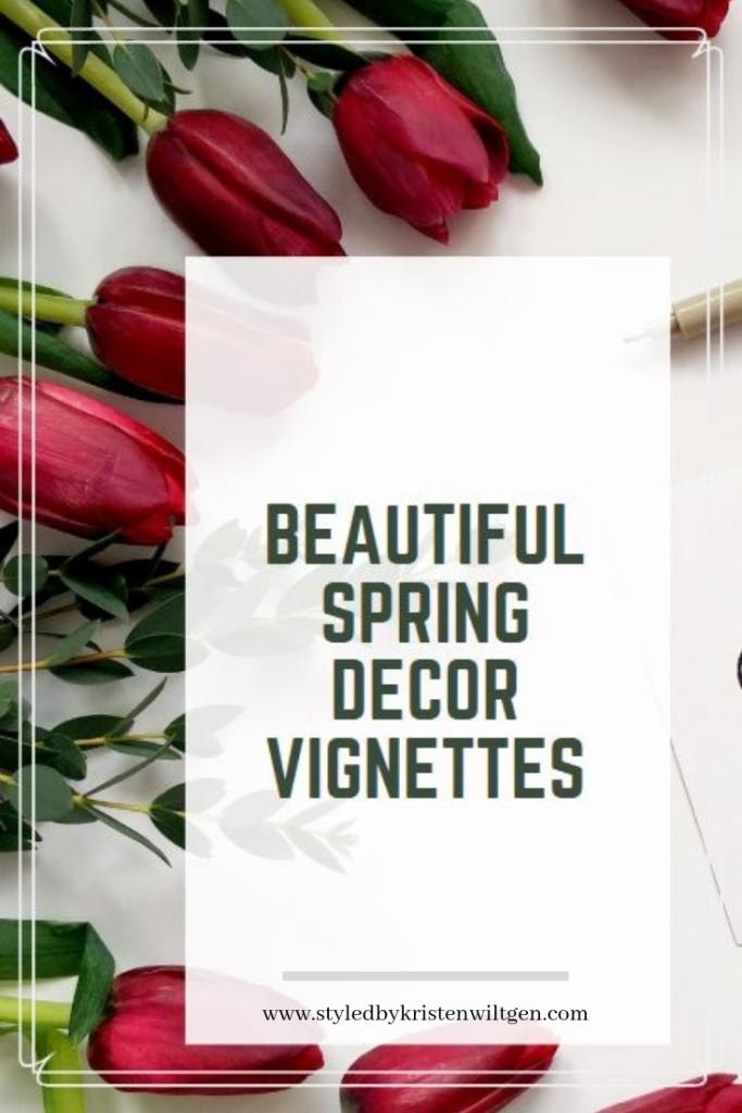 Spring Home Decor Vignettes