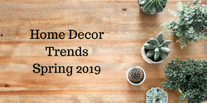 home decor trends, spring 2019